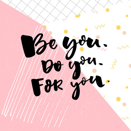 Be you, do you, for you. Motivation quote about self love. T-shirt caption. Black text on pop background with pink and yellow.