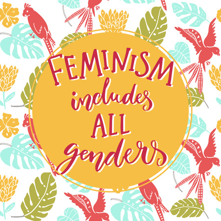 Feminism includes all genders. Feminist saying about equality of women and men. Typography o tropical background with parrots and palm leaves Illustration