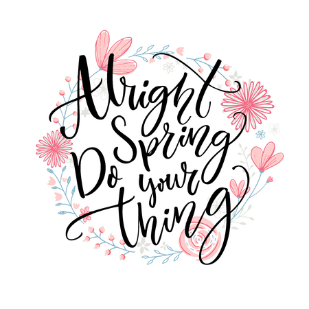 Alright spring, do your thing. Funny inspirational quote about spring season in floral wreath with pink hand drawn flowers