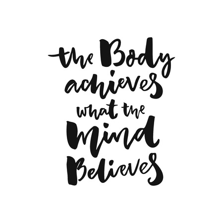 achieves: The body achieves what the mind believes. Sport motivation poster with brush lettering, black words isolated on white background