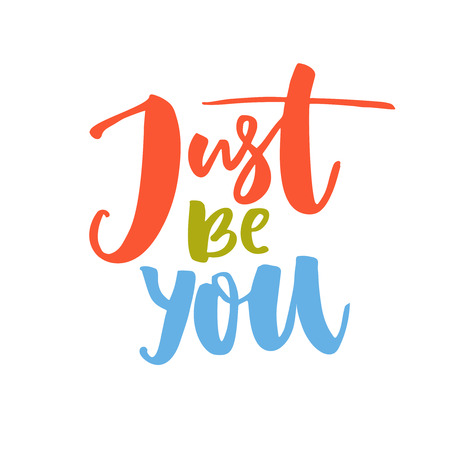 Just be you. Motivational saying about self love and being yourself. Red, green and blue words. Hand typography for inspirational posters and t-shirts.