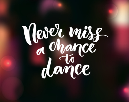 Never miss a chance to dance. Inspirational quote about dancing at dark blurred background. Ballroom poster design