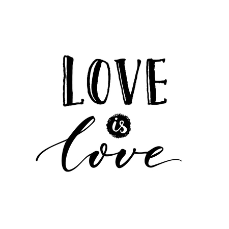 catchword: Love is love. Romantic quote about love and equal relationships. Gay pride slogan.
