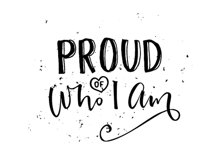 Proud of who I am. Inspirational quote calligraphy, black words isolated on white background.