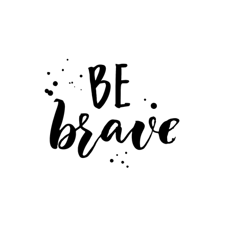 Be brave. Motivation quote, brush lettering for inspirational cards and posters.