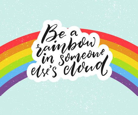 Be a rainbow in someone elses cloud. Positive inspiration quote with rainbow at blue sky background 일러스트