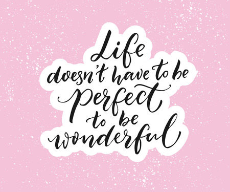 Life doesnt have to be perfect to be wonderful. Inspirational quote, brush typography on pink background