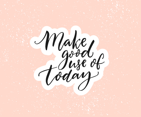 Make good use of today. Inspirational quote, brush calligraphy on pastel pink background