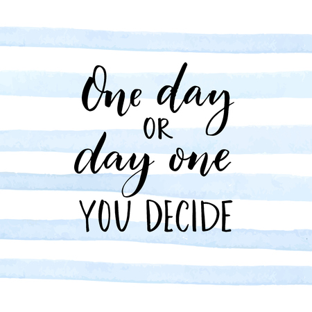 One day or day one. You decide. Motivational quote about start.