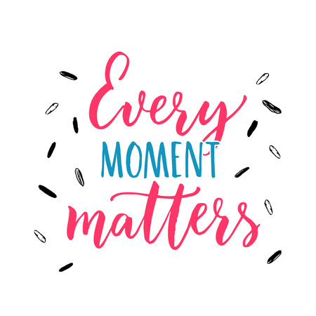 Every moment matters. Inspirational quote about life. Vector lettering, pink and blue letters on white