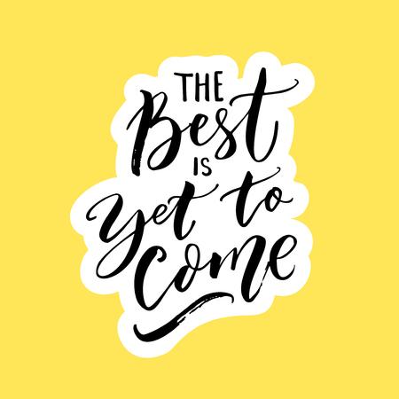 Lo mejor está por venir. Cita inspiradora para carteles, arte mural y redes sociales. Tipografía de pincel, letras negras sobre amarillo.