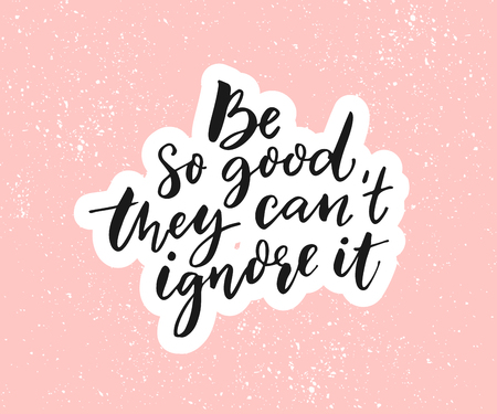 Be so good they cant ignore it. Motivational saying, black quote on pink background.