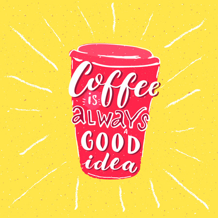 Coffee is always a good idea. Inspirational phrase about coffee.