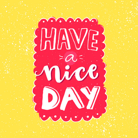 Have a nice day. Inspirational saying, handmade lettering on pink and yellow background