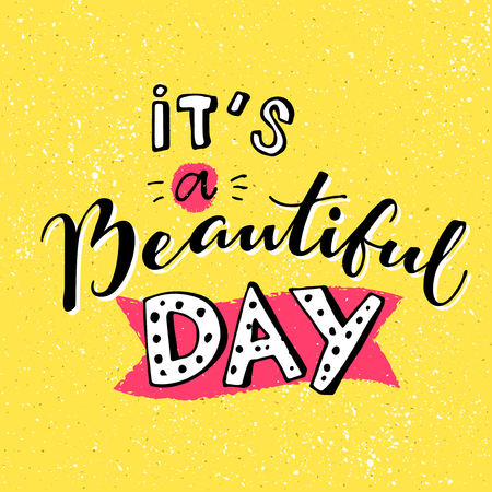 Its a beautiful day. Inspirational quote for morning. Handmade lettering on yellow background in cartoon style.