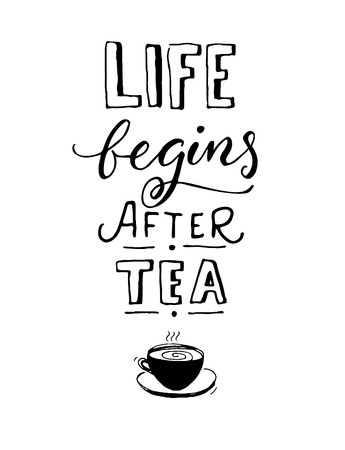 Life begins after tea. Black and white cafe poster design with hand drawn cup of tea.