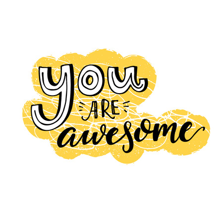 You are awesome. Motivational saying, inspirational quote design for greeting cards. Black letters on yellow and white background.