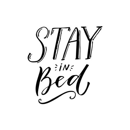 Stay in bed. Black lettering design on white background. Funny caption for t-shirt and posters