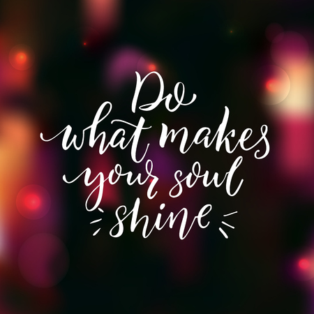 Do what makes your soul shine. Positive inspiration quote. Brush typography on dark background with pink bokeh. Motivational poster and greeting card vector design.