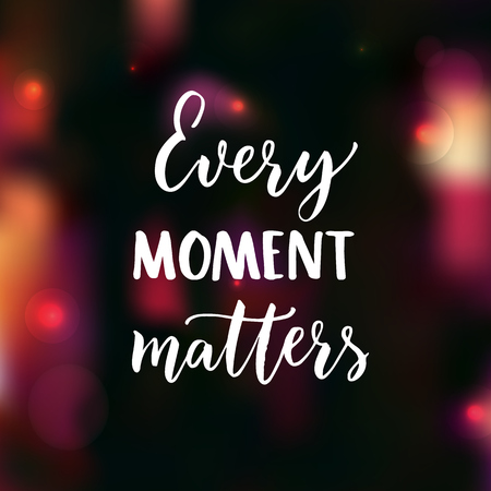 Every moment matters. Brush lettering on dark background with pink bokeh. Motivational poster and greeting card vector design.