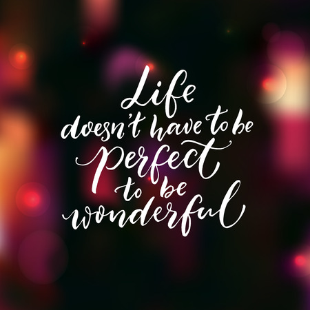Life doesnt have to be perfect to be wonderful. Inspirational quote, brush lettering on dark background with pink bokeh. Illustration