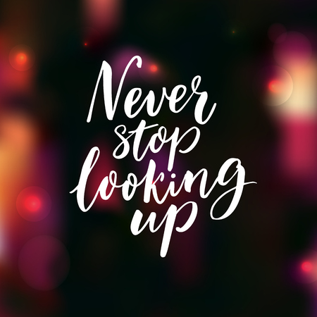 Never stop looking up. Motivational saying, brush lettering on dark background with pink bokeh. Illustration