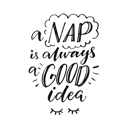 A nap is always a good idea. Funny inspiration quote about sleepy mood. Morning poster with handmade lettering.