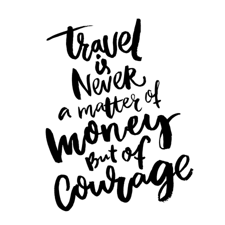 Travel is never a matter of money, but of courage. Inspirational quote about traveling. Motivational poster design. Black ink rough letters on white Illustration