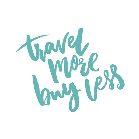 Travel more, buy less. Inspirational quote about life and consumerism.