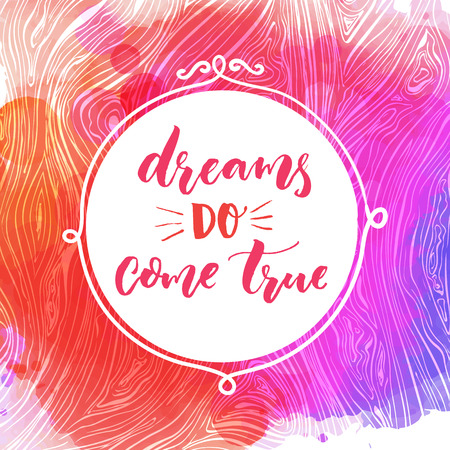 Dreams do come true. Motivational quote, hand lettering quote on pink and purple watercolor background Vettoriali