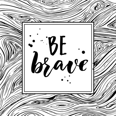 Be brave. Monochrome inspirational quote ni square frame on lines texture. Black and white typography design Illustration