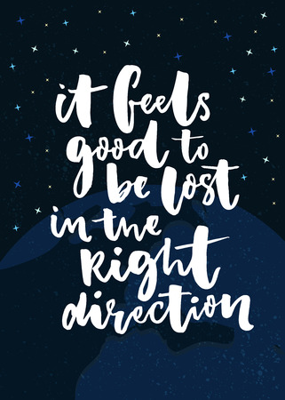It feels good to be lost in the right direction. Inspirational poster with handwritten quote. Dark space background with earth globe.