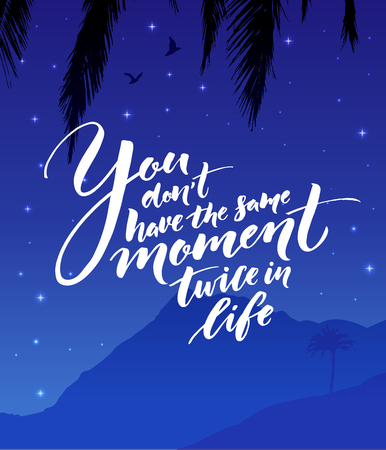 You dont have the same moment twice in life. Inspirational quote about life. Modern calligraphy on starry night landscape Illustration