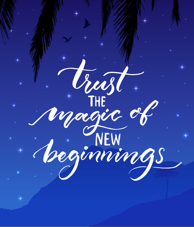 Trust the magic of new beginnings. Inspirational quote. Modern calligraphy on starry night landscape background Encouraging quote about start. Ilustração