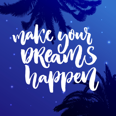 Make your dreams happen. Inspirational poster with calligraphy on night sky