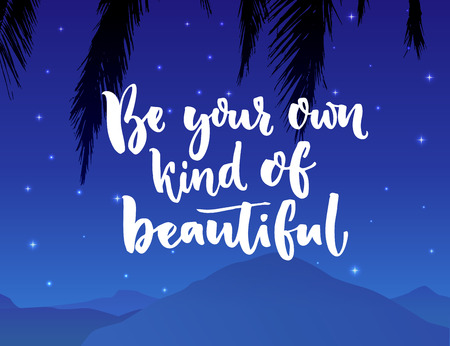 Be your own kind of beautiful. Inspiration quote about beauty and self esteem. Brush typography on night landscape with mountain. Illustration
