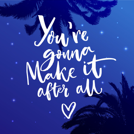 Youre gonna make it after all. Inspiration quote about dreams. Motivational vector typography on blue night sky with stars