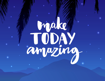 Make today amazing. Inspirational quote handwritten with black ink and brush, custom lettering for posters, t-shirts and cards.