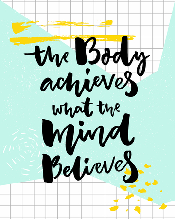 The body achieves what the mind believes. Sport motivational poster with brush lettering