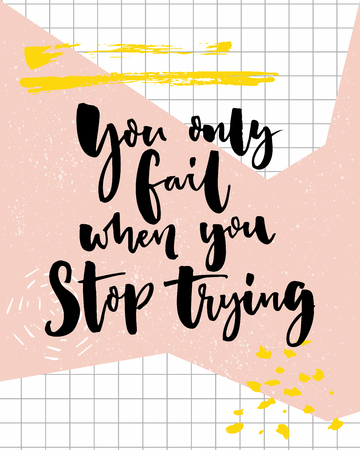 You only fail, when you stop trying. Motivational quote, modern calligraphy