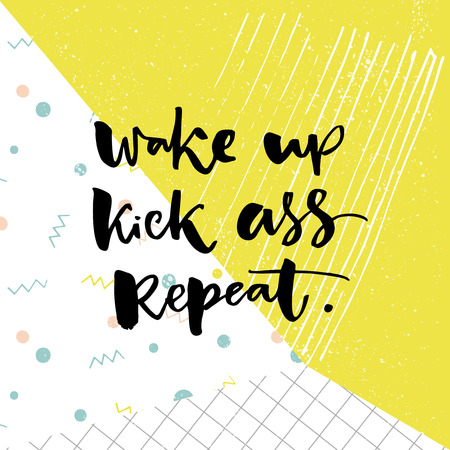 Wake up, kick ass, repeat. Inspiration saying for motivational posters and t-shirt. Black quote on green and white pop texture Illustration
