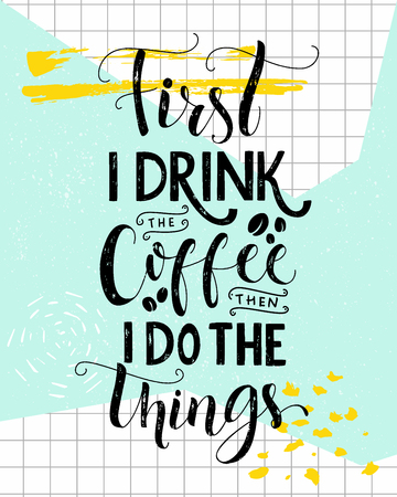 First I drink the coffee, then I do the things. Coffee quote print, cafe poster, kitchen wall art decoration. Vector saying