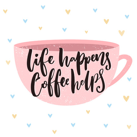 Life happens, coffee helps. Inpirational quote on coffee cup illustration. Cafe vector poster.