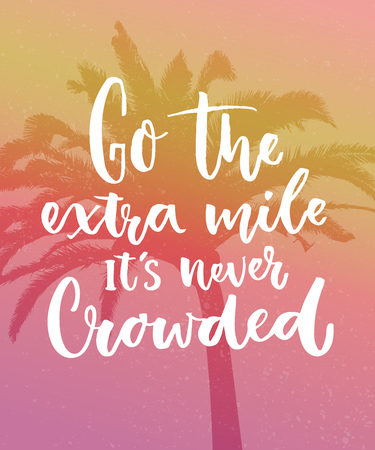 Go the extra mile, its never crowded. Motivation quote about progress and dreams on pink vintage background with palm silhouette.
