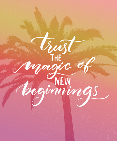 Trust the magic of new beginnings. Inspirational quote. Modern calligraphy on pink vintage background.