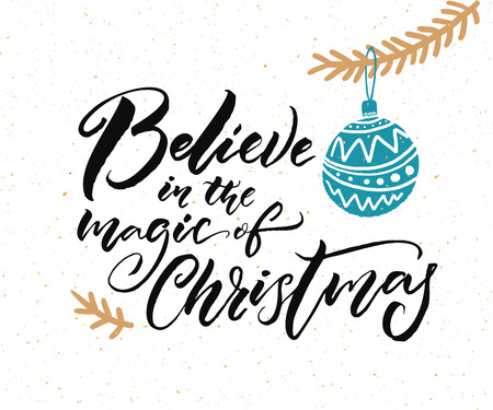 Believe in the magic of Christmas. Calligraphy caption for greeting cards and gift tags. Hand drawn illustration of Christmas tree branch with blue ball Illustration