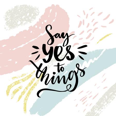 Dites oui aux choses. Dire positive, conception d'affiche motivationnelle avec des coups de pinceau abstraits. Banque d'images - 89177722