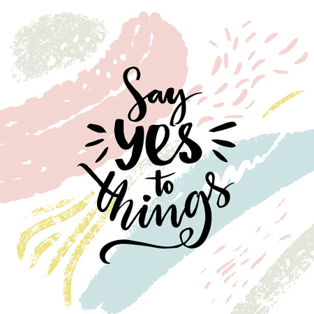 Say yes to things. Positive saying, motivational poster design with abstract brush strokes.