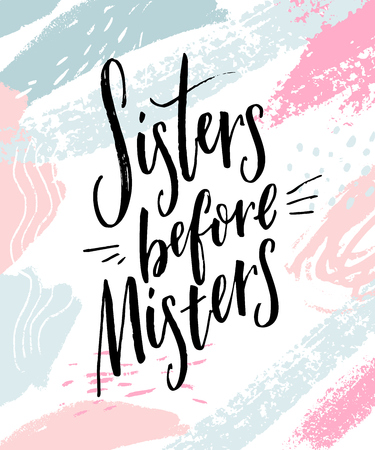 Sisters before misters. Feminism slogan, funny saying for t-shirts and posters. Inspirational quote on white background with abstract strokes