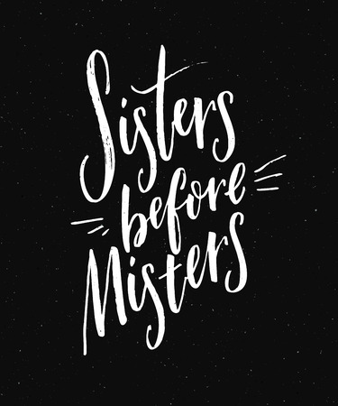 Sisters before misters. Feminism slogan, funny saying for t-shirts and posters. White text on black background. Inspirational quote.